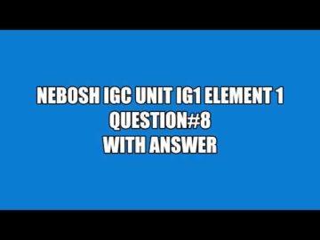 NEBOSH IGC UNIT IG1 ELEMENT 1 QUESTION 8 WITH ANSWER