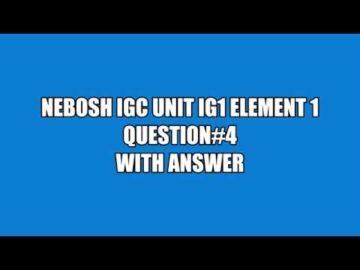 NEBOSH IGC UNIT IG1 ELEMENT 1 QUESTION 4 WITH ANSWER
