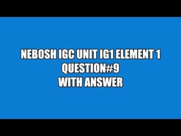 NEBOSH IGC UNIT IG1 ELEMENT 1 QUESTION 9 WITH ANSWER