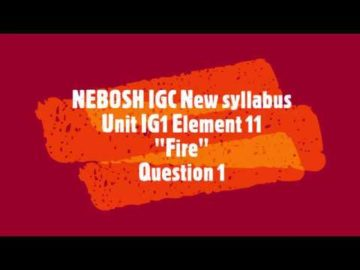 NEBOSH IGC New syllabus ELEMENT 11 fire QUESTION 1 WITH ANSWER