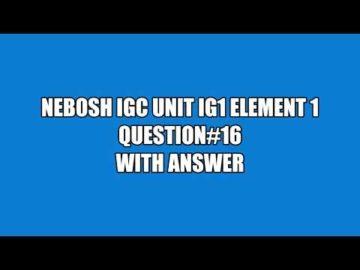 NEBOSH IGC UNIT IG1 ELEMENT 1 QUESTION 16 WITH ANSWER