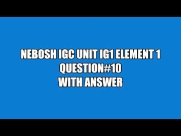 NEBOSH IGC UNIT IG1 ELEMENT 1 QUESTION 10 WITH ANSWER