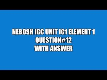 NEBOSH IGC UNIT IG1 ELEMENT 1 QUESTION 12 WITH ANSWER