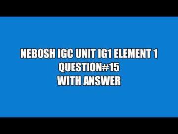 NEBOSH IGC UNIT IG1 ELEMENT 1 QUESTION 15 WITH ANSWER
